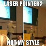 Laser Pointer? Not My Style...