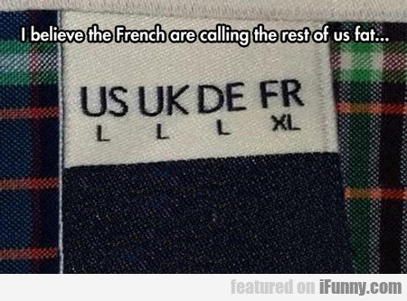I Believe The French Are Calling The Rest Of Us...