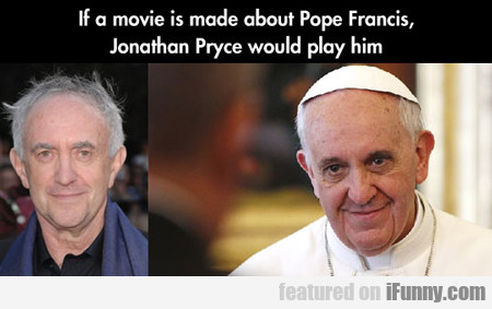 If A Movie Is Made About Pope Francis...