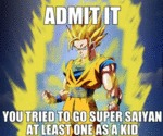 Admit It, You Tried To Go Super Saiyan...