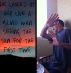 He Looked At Her Like A Blind Man...