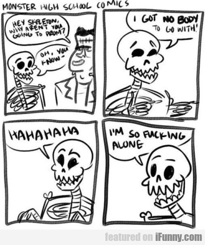 Hey Skeleton, Why Aren't You Going To Prom?