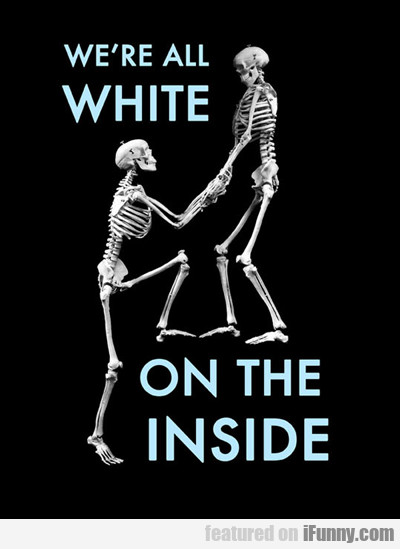 We're All White, On The Inside...