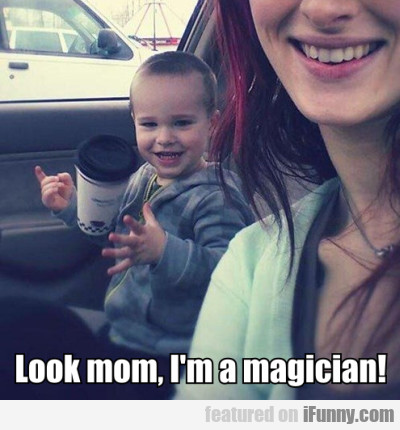 Look Mom, I'm A Magician!