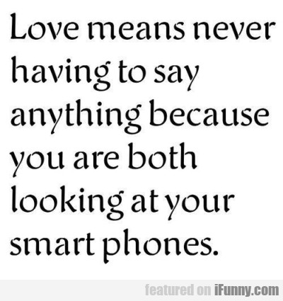 Love Means Never Having To Say Anything Because..