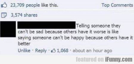 Telling Someone They Can't Be Sad Because Others..