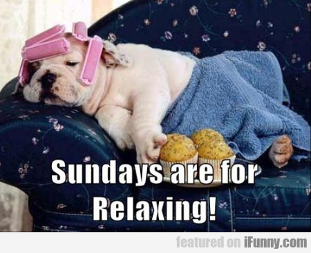 Sundays are for relaxing