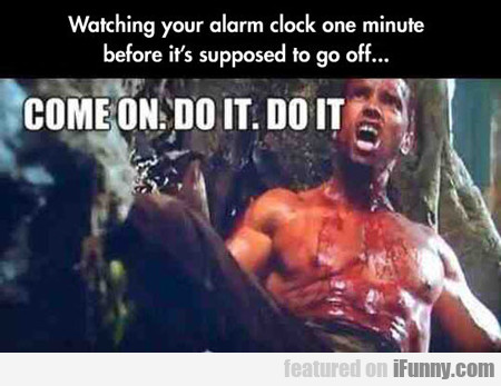 Watching Your Alarm Clock One Minute...