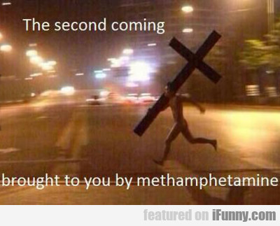 The Second Coming...