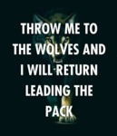 Throw Me To The Wolves And I Will Return...