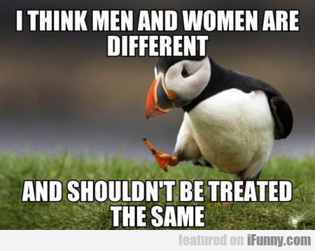 I Think Men And Women Are Different...