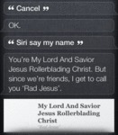 Cancel. Ok. Siri Say My Name.