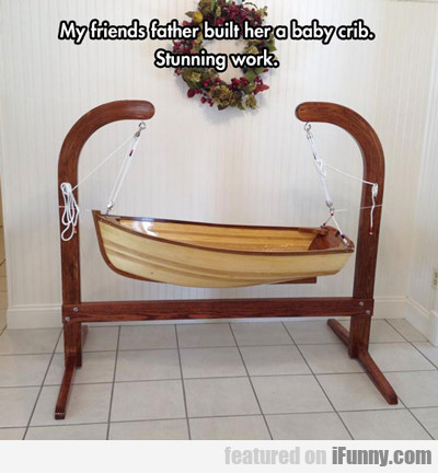 my friend's father built her a baby crib...