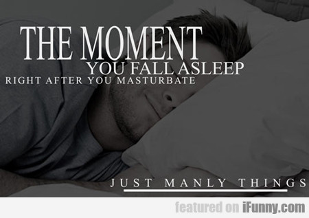 The Moment You Fall Asleep Right After You...