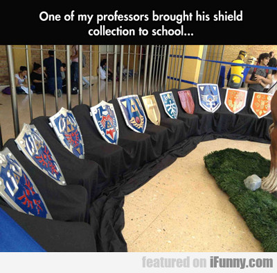 one of my professors brought his shield...