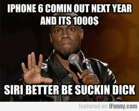Iphone Six Coming Out Next Year And It's $1000...