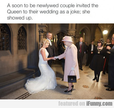 A Soon To Be Newlywed Couple Invited The Queen...