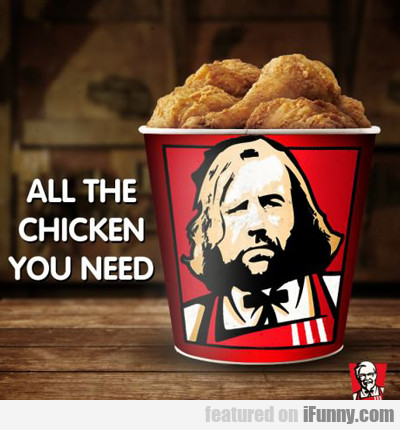 All The Chicken You Need...