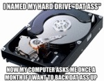 "I Named My Hard Drive ""dat Ass""..."