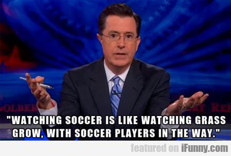 Watching Soccer Is Like Watching Grass Grow...
