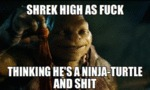 Shrek High As Fuck...
