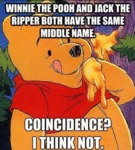 Winnie The Pooh And Jack The Ripper...