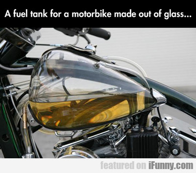 a fuel tank for a motorbike made out of glass...