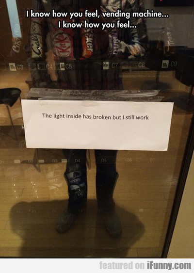 i know how you feel, vending machine...