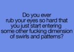 Do You Ever Rub Your Eyes So Hard...