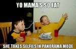 Yo Mama's So Fat, She Takes Selfies In Panorama...