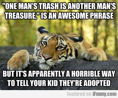 One Man's Trash Is Another Man's Treasure...