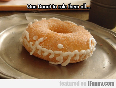 One Donut To Rule Them All...