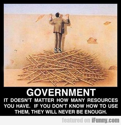 Government: It Doesn't Matter How May Resources...
