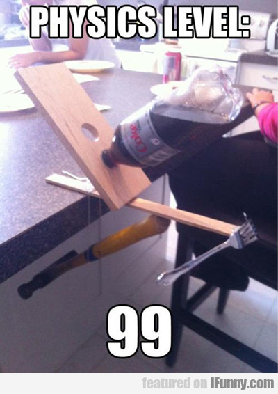 Physics Level 99...