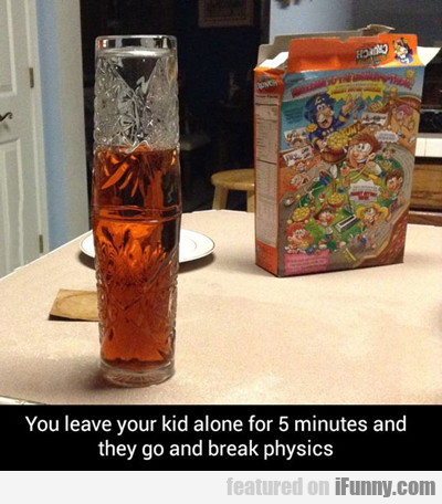 You Leave Your Kids Alone For Five Minutes...