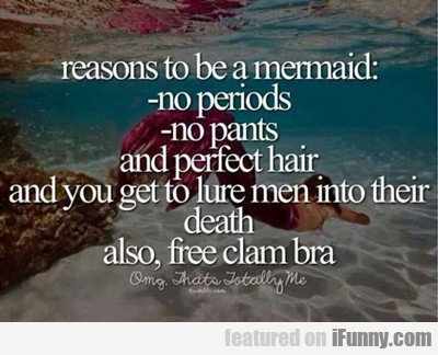 Reasons To Be A Mermaid...