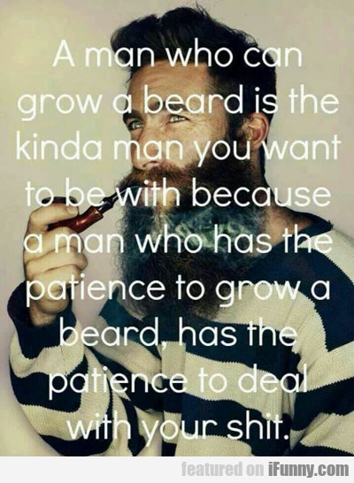 A Man Who Can Grow A Beard...