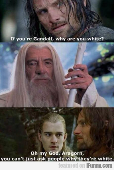 if you're gandalf, why are you white?