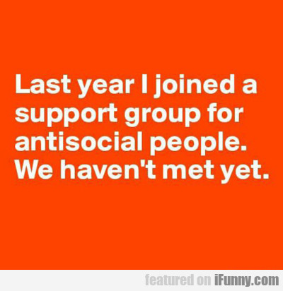 Last Year I Joined A Support Group For...