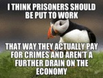 I Think Prisoners Should Be Put To Work...