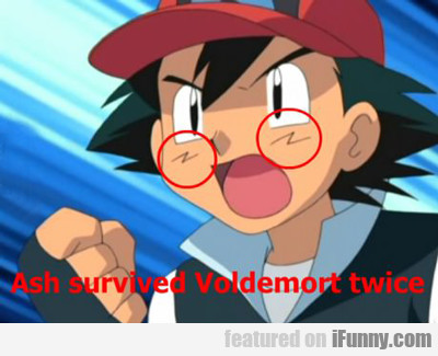 Ash Survived Voldemort Twice...