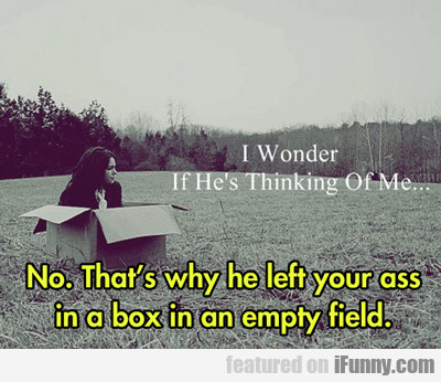I Wonder If He's Thinking Of Me...