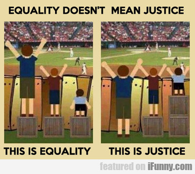 equality doesn't mean justice...