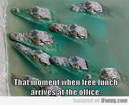 That Moment When Free Lunch Arrives