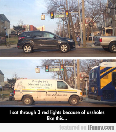 I Sat Through 3 Red Lights Because Of Assholes...