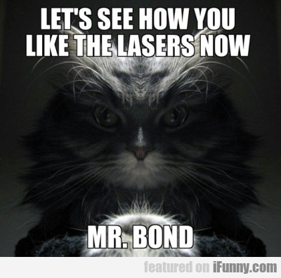Let's See How You Like The Lasers Now Mr. Bond