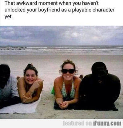 That Awkward Moment When You Haven't Unlocked...