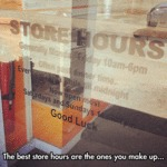 The Best Store Hours Are The Ones You Make Up...