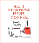 Hell Is Other People Before Coffee