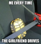 Me Every Time The Girlfriend Drives